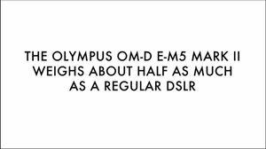 «Olympus OM-D E-M5 Mark II veier rundt halvparten så mye som et vanlig speilreflekskamera».