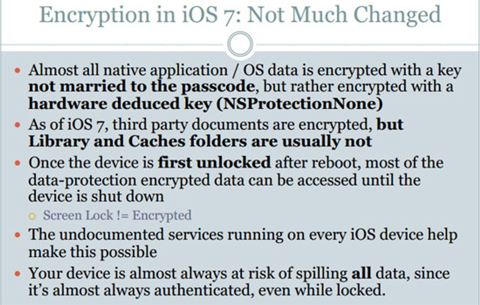 Så lenge telefonen ikke er avskrudd kan de fleste krypterte data hentes ut fra iPhone, det hjelper ikke med tastelås. Udokumenterte tjenester som kjører på alle iOS-enheter gjør dette mulig, ifølge Zdziarski.