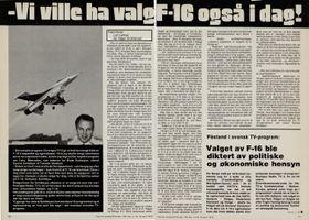 Noen måneder før Norge mottok sitt første F-16, ble det hevdet fra svensk hold at Saab 37 Viggen ble vraket av politiske hensyn. Ser man på konkurrentenes operative historie i årene som fulgte, var kanskje ikke valget så dumt.