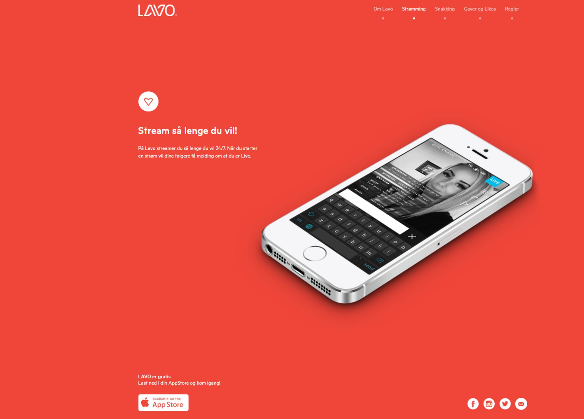 Lavo fungerer for alle mobile enheter, og lar deg ved noen få tastetrykk streame direkte til folk i hele verden. Målsetningen for den norske tjenesten er å kapre markedsandeler fra Youtube.