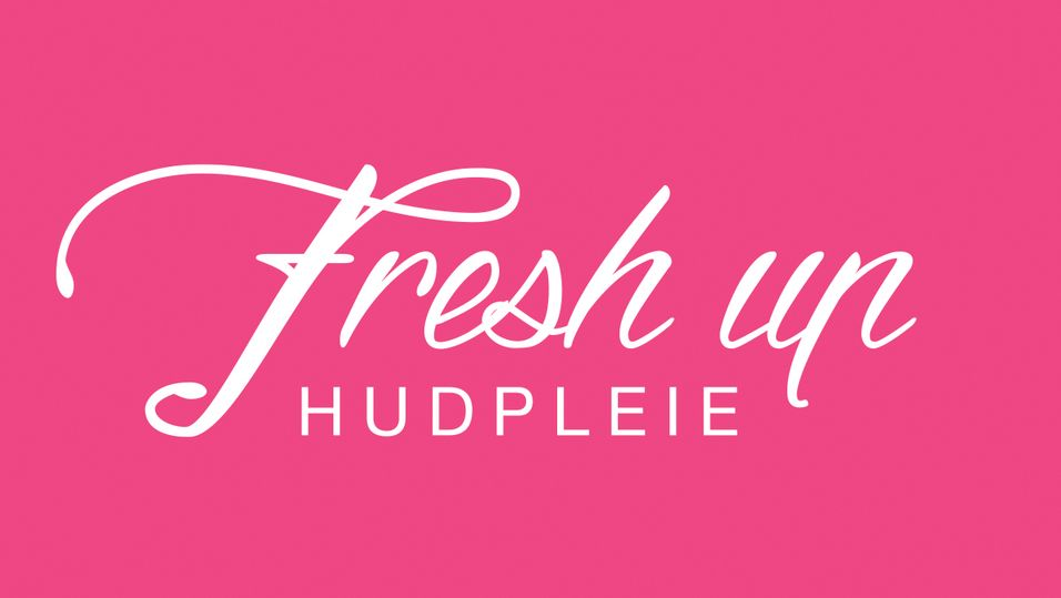 GUIDE: Fresh Up Hudpleie