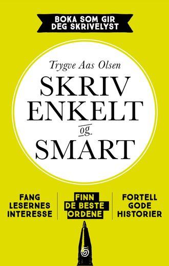 «Skriv enkelt og smart» er tittelen på boken til Trygve Aas Olsen. Her vil han lære folk med kunnskap å fortelle gode historier og fange lesernes oppmerksomhet.