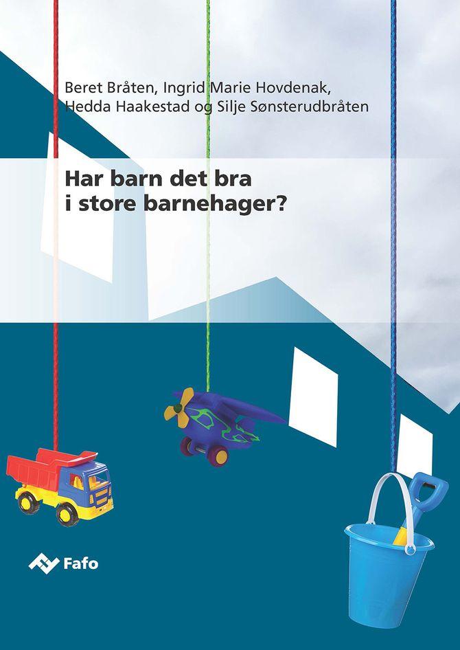 Har barn det bra i store barnehager? Forskningsrapport av Fafo.