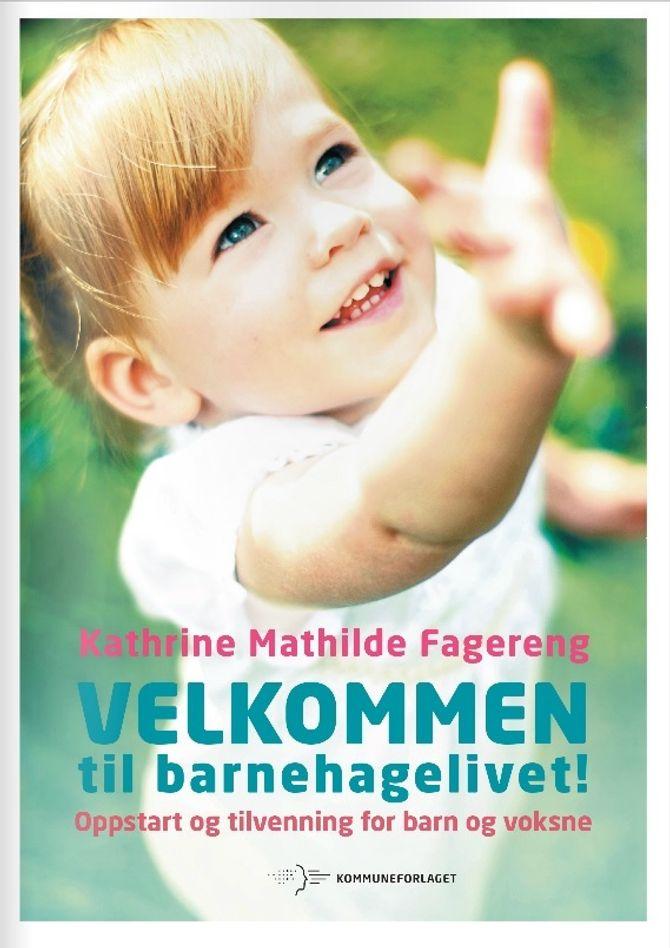 """""""Velkommen til barnehagelivet. Oppstart og tilvenning for barn og voksne"""", av Kathrine Mathilde Fagereng."""