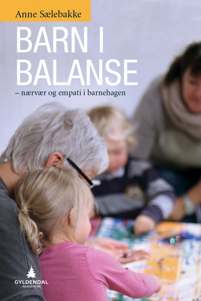 """""""Barn i balanse- nærvær og empati i barnehagen"""" av Anne Sælebakke."""