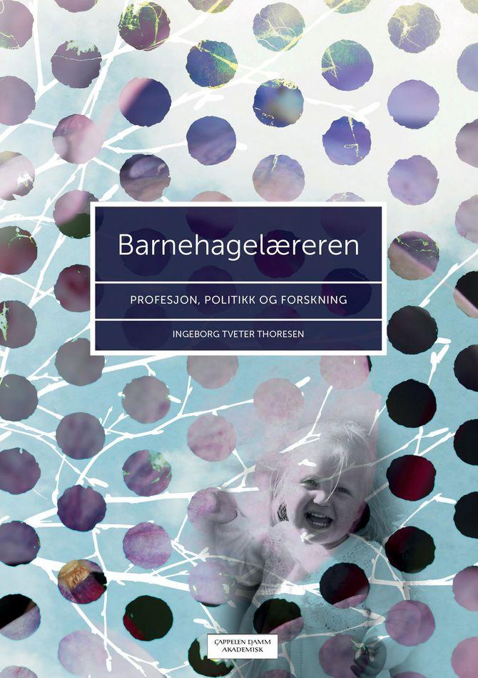 """""""Barnehagelæreren. Profesjon, politikk og forskning"""" avIngeborg Tveter Thoresen."""