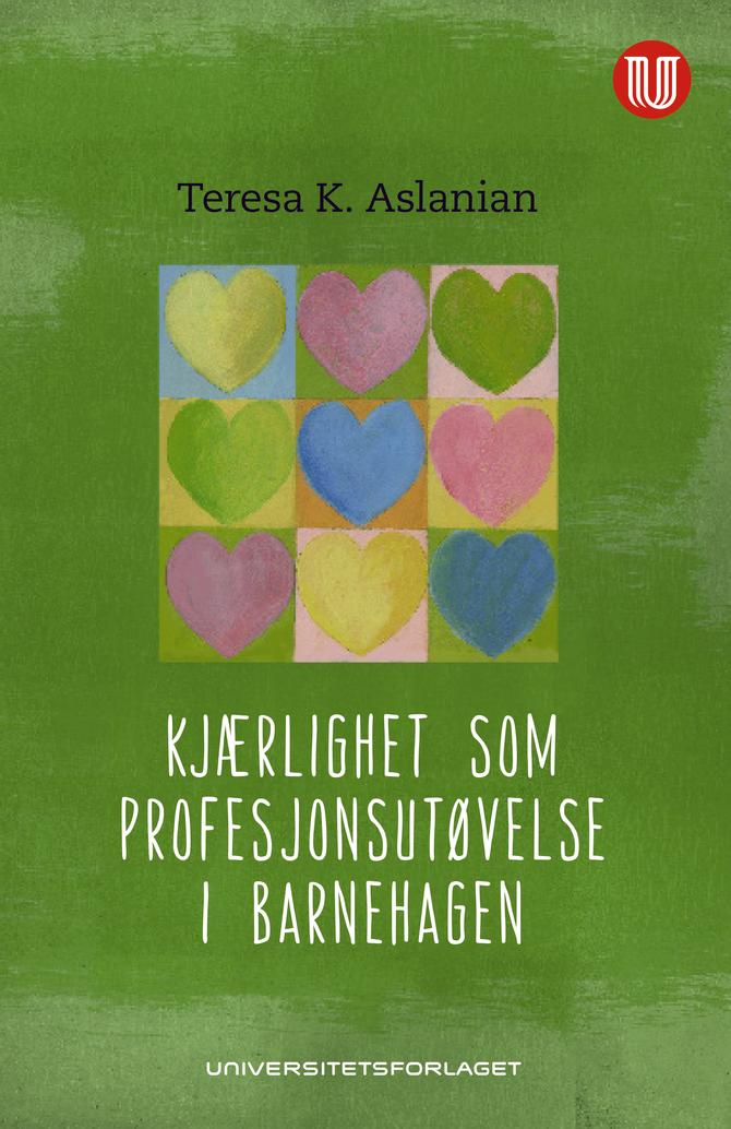 «Kjærlighet som profesjonsutøvelse i barnehagen», av Teresa K. Aslanian.
