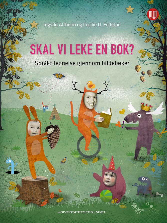 """""""Skal vi leke en bok?"""" av Cecilie D. Fodstad og Ingvild K. Alfheim."""